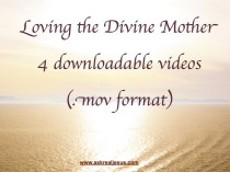4 DOWNLOADABLE VIDEOS: Loving the Divine Mother