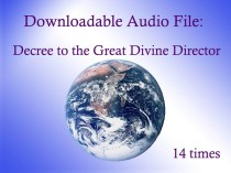 AUDIO FILE: Decree to the Great Divine Director