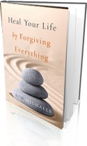 Heal Your Life by Forgiving Everything