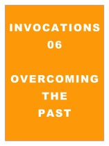 Invocations 06: Overcoming the Past
