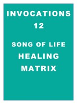 Invocations 12: Song of Life Healing Matrix