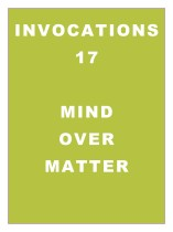 Invocations 17: Mind over Matter - Abundance Part 1