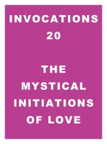 Invocations 20: Mystical Initiations of Love