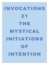Invocations 21: Mystical Initiations of Intention
