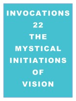 Invocations 22: Mystical Initiations of Vision