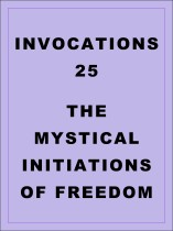 Invocations 25: Mystical Initiations of Freedom