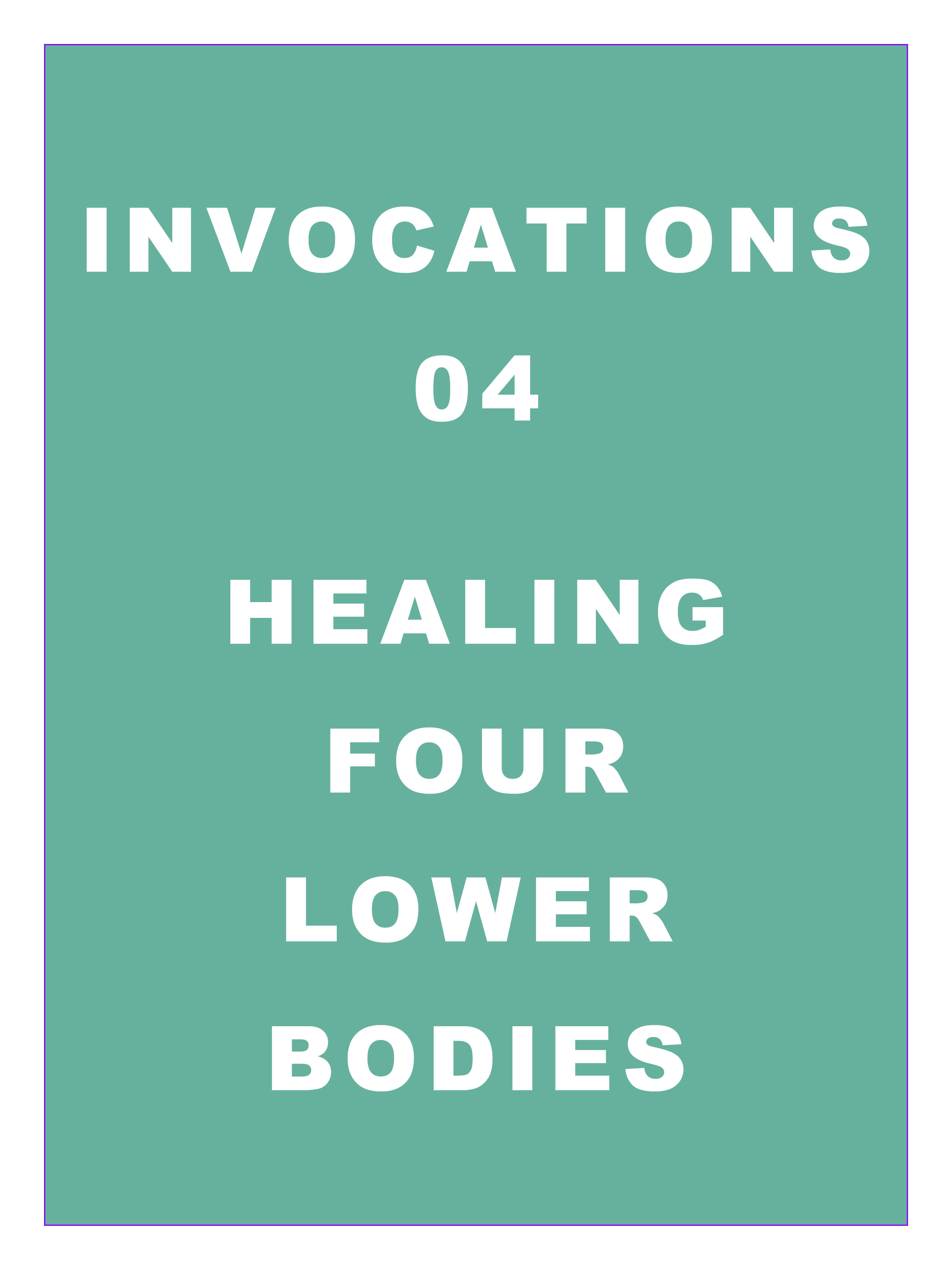 Invocations 04: Healing Four Lower Bodies