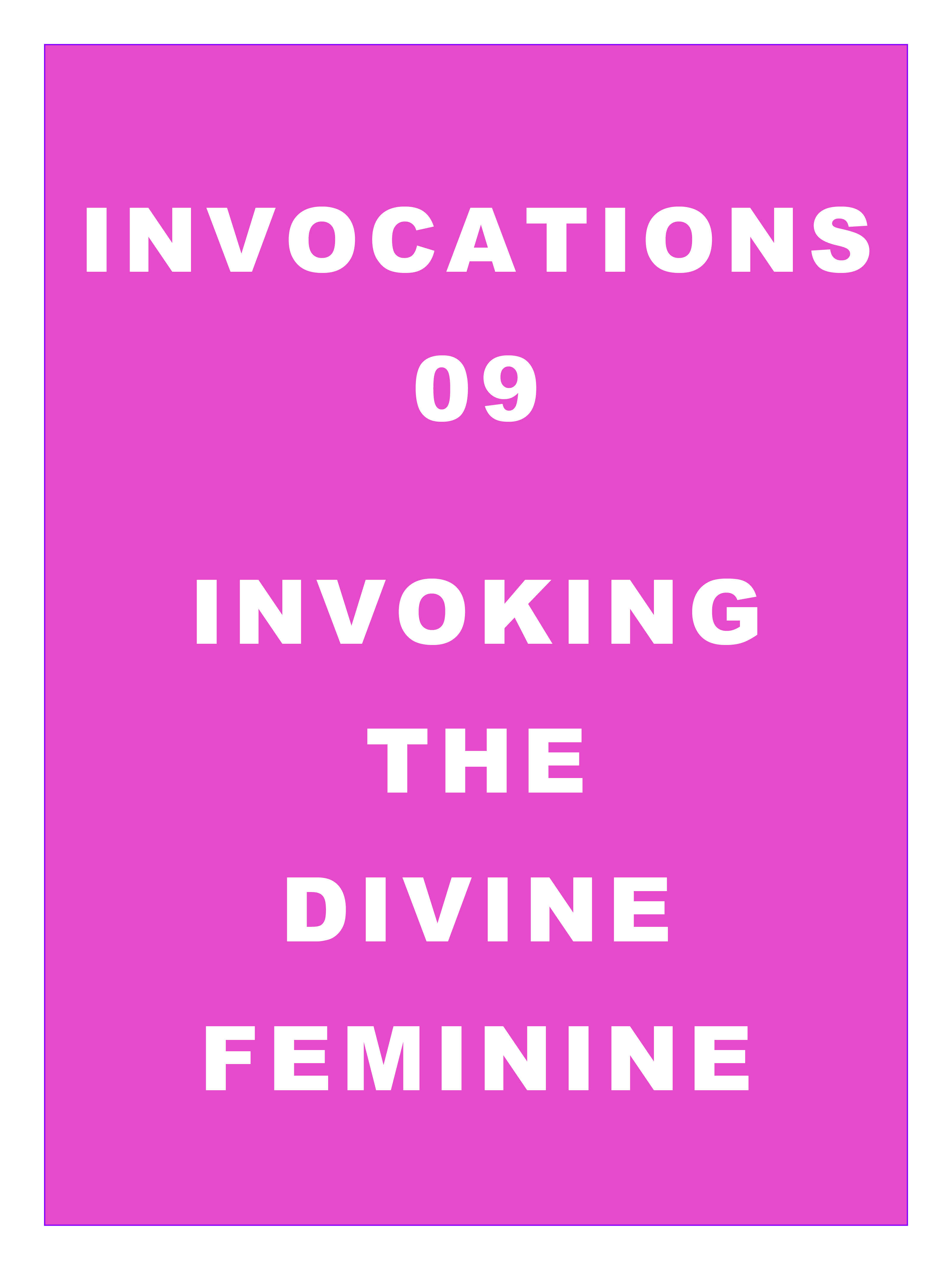 Invocations 09: Invoking the Divine Feminine