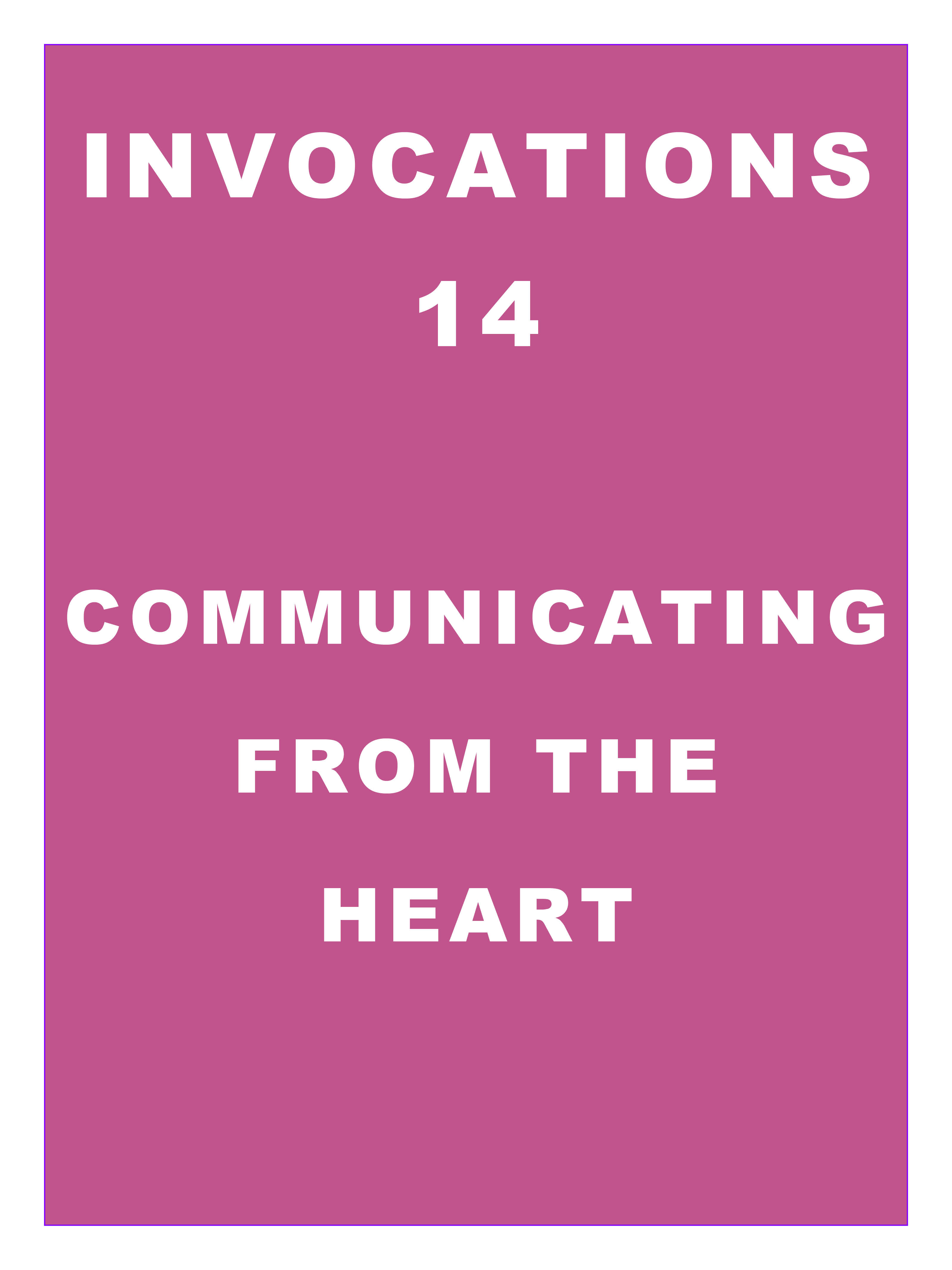 Invocations 14: Communicating from the Heart